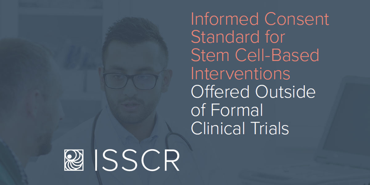 The ISSCR Releases Informed Consent Standard for Stem Cell-based Interventions